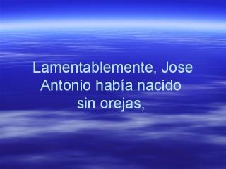 Lamentablemente, José Antonio había nacido sin orejas